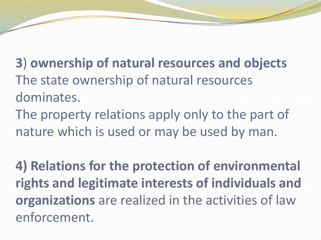 3) ownership of natural resources and objects The state ownership of natural resources dominates. The property relations apply