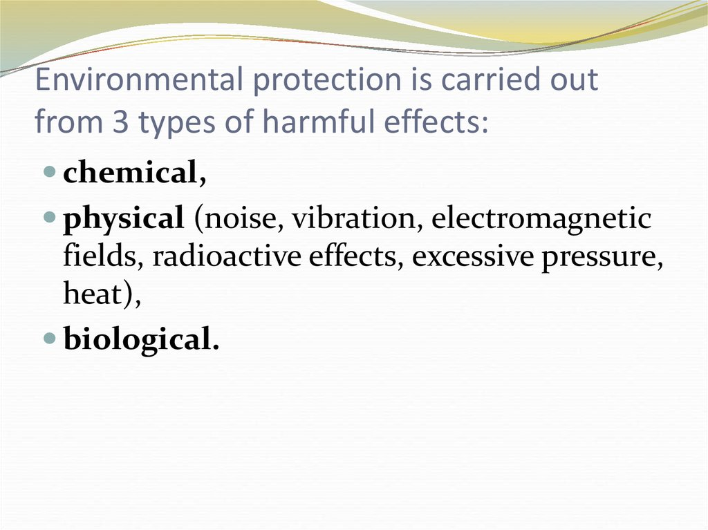 Environmental protection is carried out from 3 types of harmful effects: