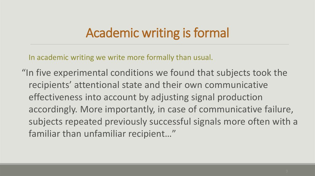 Academic writing is formal