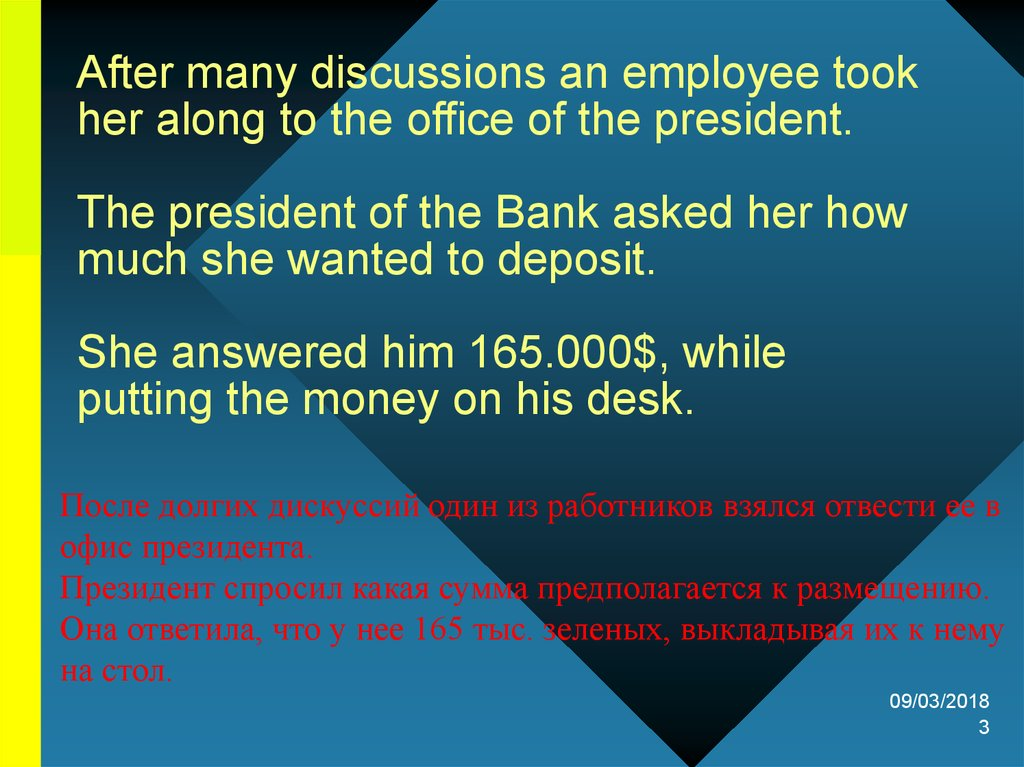 After many discussions an employee took her along to the office of the president.   The president of the Bank asked her how