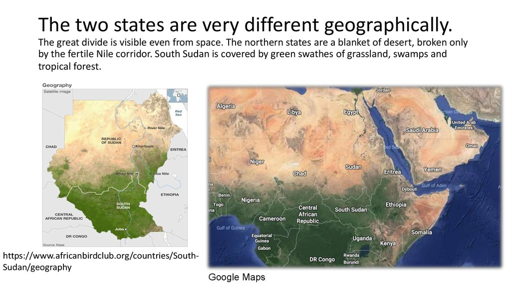 The two states are very different geographically. The great divide is visible even from space. The northern states are a