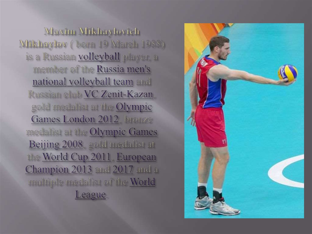Maxim Mikhaylovich Mikhaylov ( born 19 March 1988) is a Russian volleyball player, a member of the Russia men's national