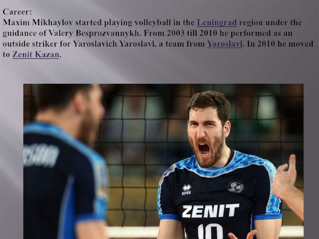 Career: Maxim Mikhaylov started playing volleyball in the Leningrad region under the guidance of Valery Besprozvannykh. From
