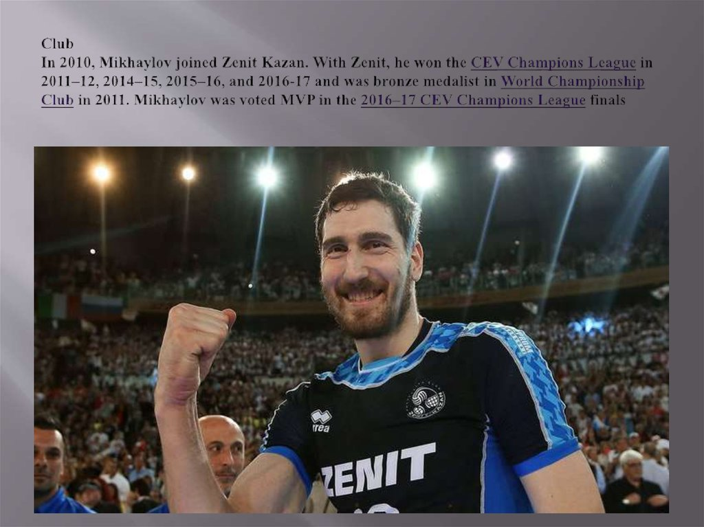 Club In 2010, Mikhaylov joined Zenit Kazan. With Zenit, he won the CEV Champions League in 2011–12, 2014–15, 2015–16, and