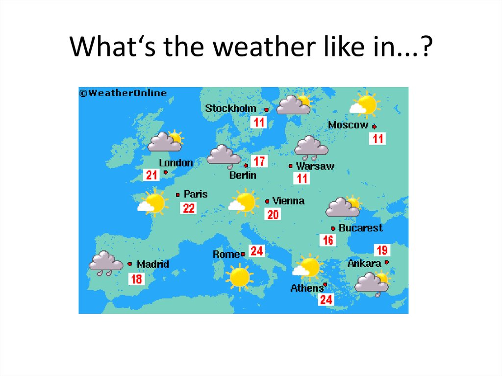 What's the weather like in...?