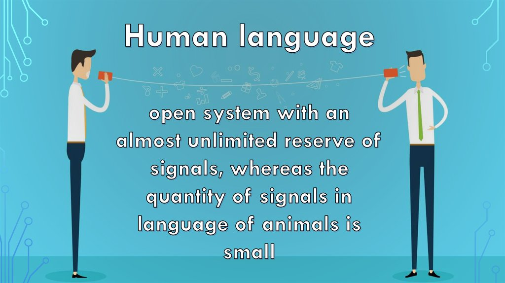 human vs animal language Language is defined as highly elaborated signaling, and it's also the key to understand and be understood human beings start to acquire language from the moment they are born.