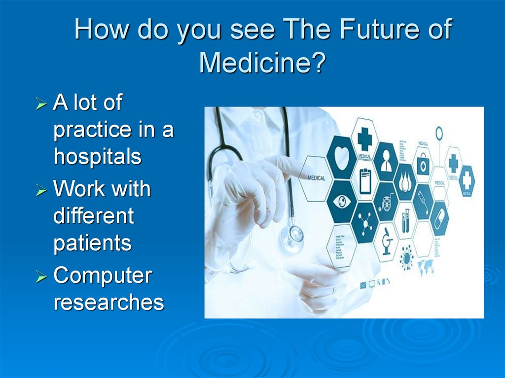 How do you see The Future of Medicine?