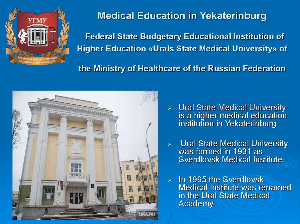 Medical Education in Yekaterinburg  Federal State Budgetary Educational Institution of Higher Education «Urals State Medical