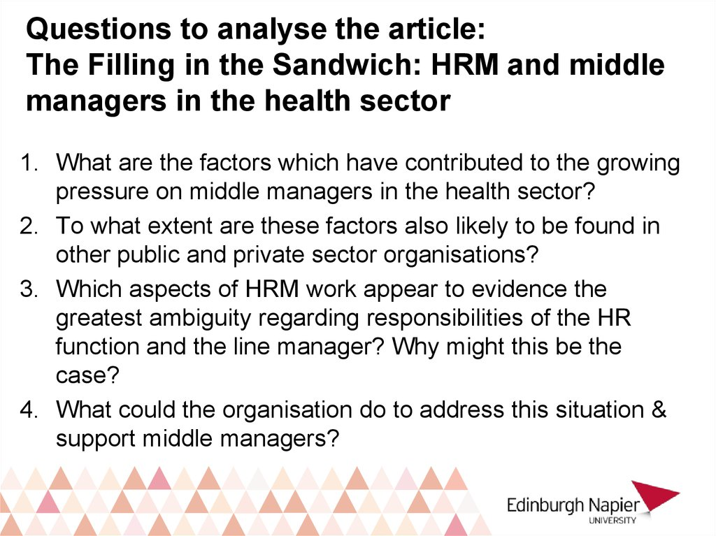 Questions to analyse the article: The Filling in the Sandwich: HRM and middle managers in the health sector