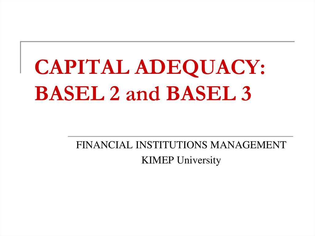 CAPITAL ADEQUACY: BASEL 2 and BASEL 3