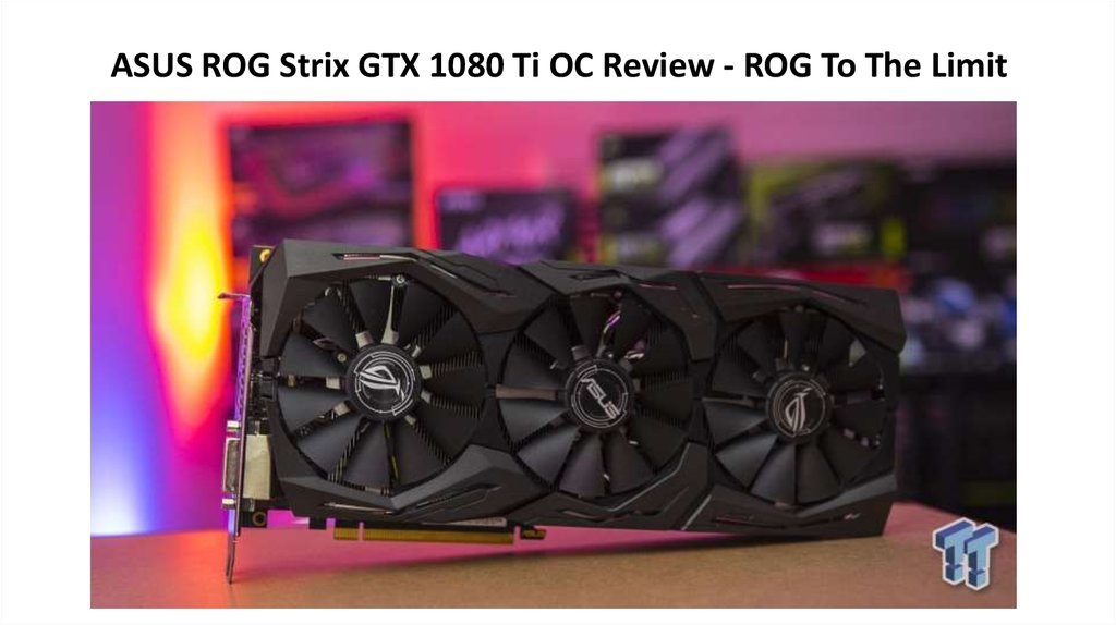 ASUS ROG Strix GTX 1080 Ti OC Review - ROG To The Limit