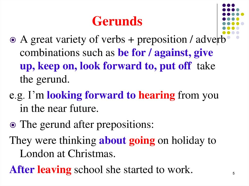 gerund as an object of preposition Gerunds as objects of prepositions what's the preposition of the sentence _____ what is the object of the preposition  what's the preposition of the sentence can gerunds function as objects of prepositions stand up if you agree martin wrote a story about lions what's the object of the preposition expressions followed by gerunds 1.