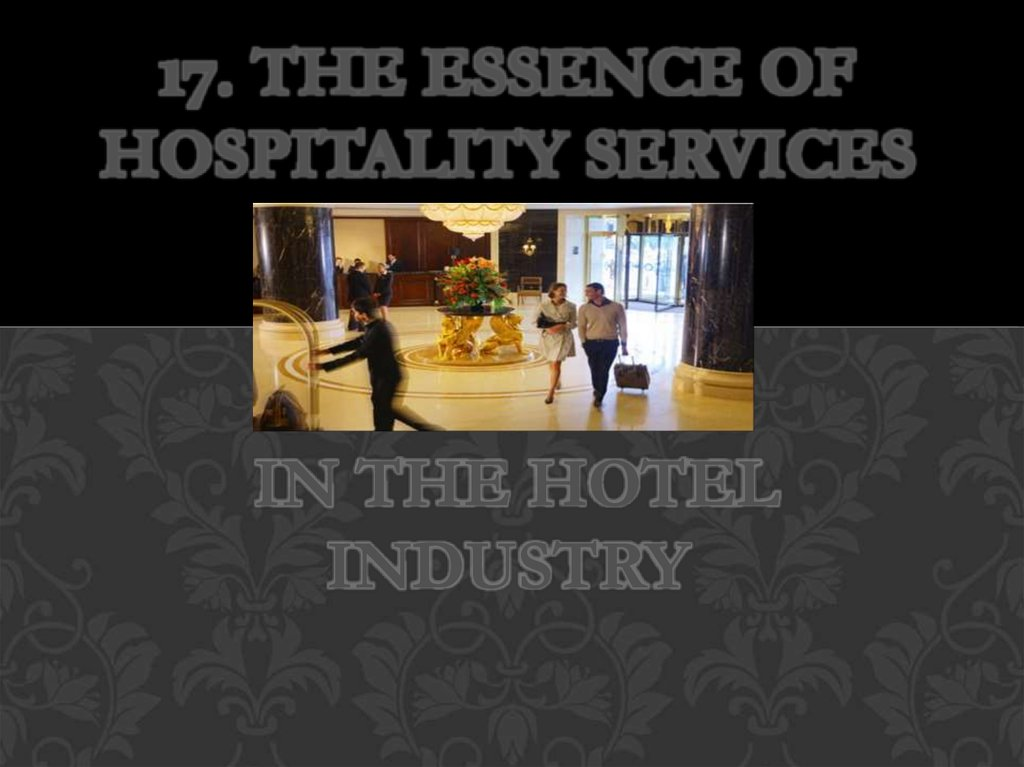 17. The essence of hospitality services in the hotel industry