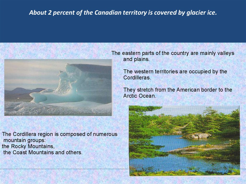 About 2 percent of the Canadian territory is covered by glacier ice.