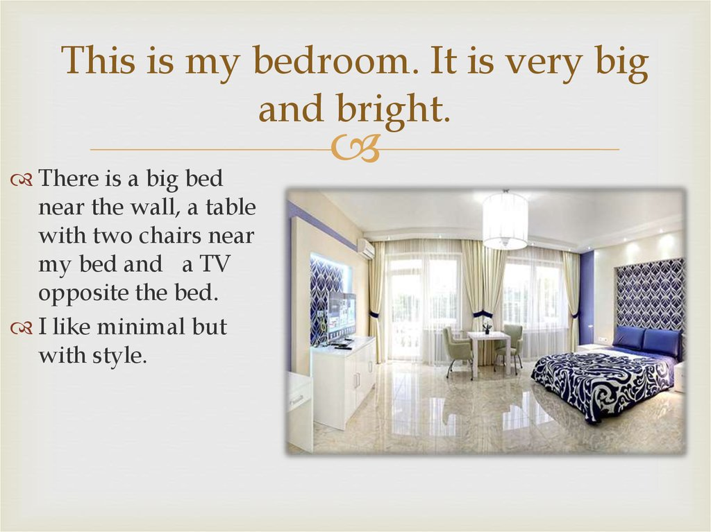 This is my bedroom. It is very big and bright.
