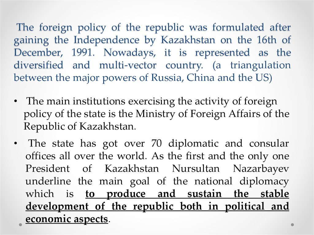 The foreign policy of the republic was formulated after gaining the Independence by Kazakhstan on the 16th of December, 1991.