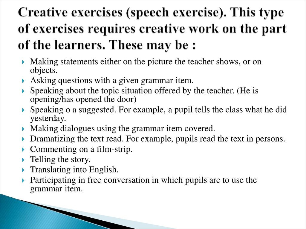 Creative exercises (speech exercise). This type of exercises requires creative work on the part of the learners. These may be :