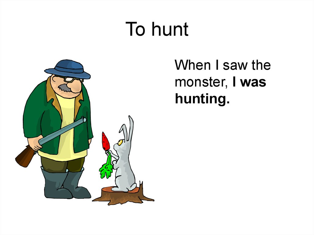 To hunt