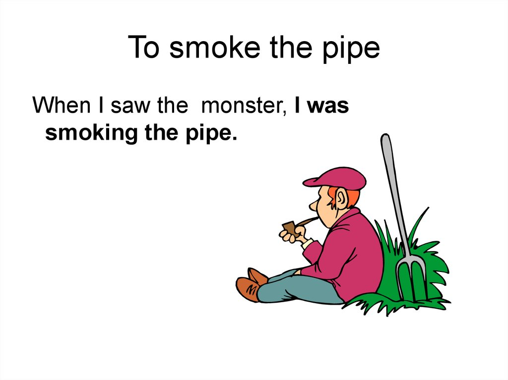 To smoke the pipe