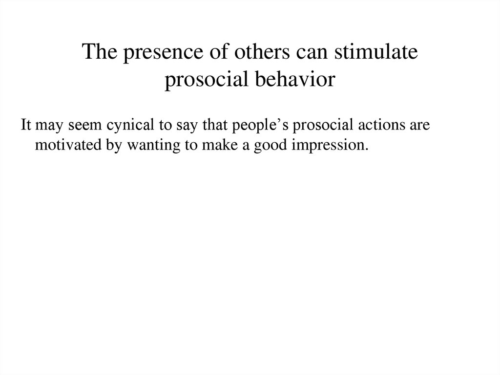 The presence of others can stimulate prosocial behavior