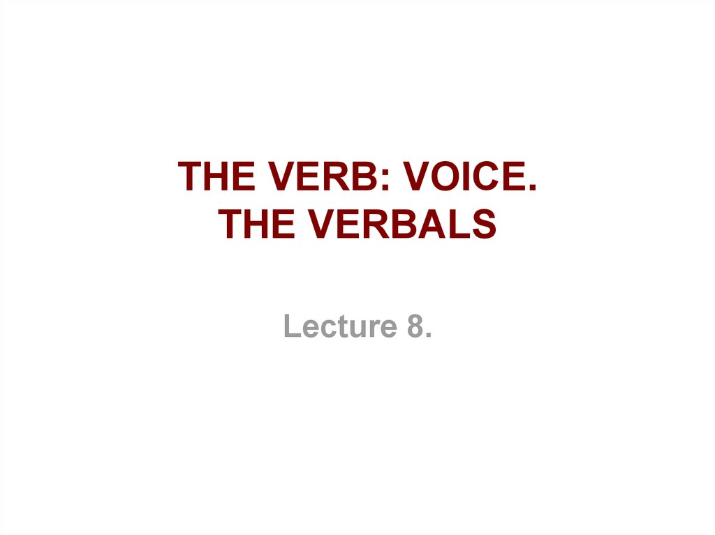 THE VERB: VOICE. THE VERBALS