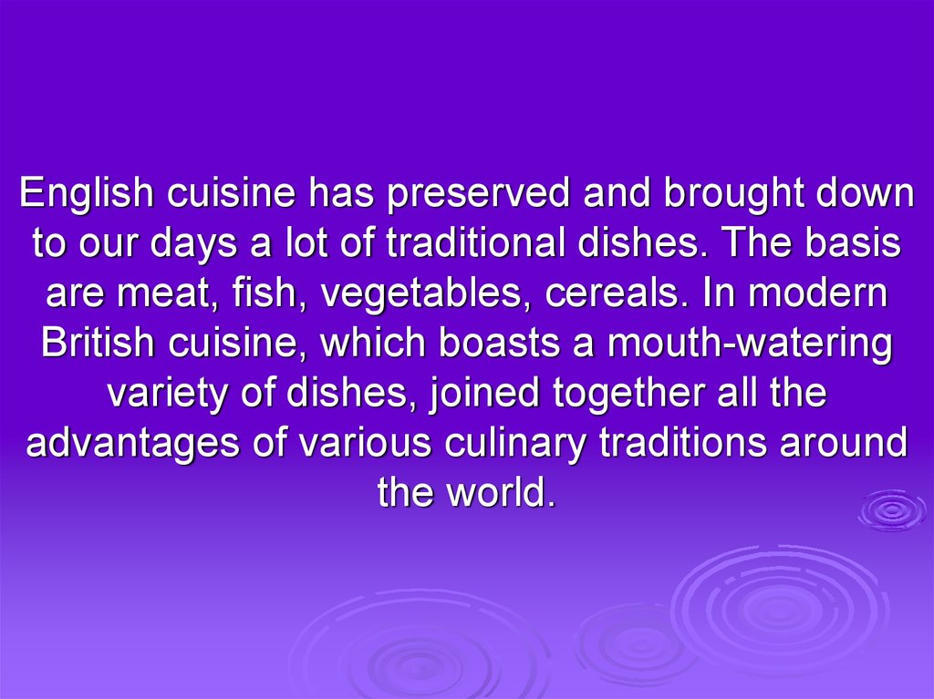 English cuisine has preserved and brought down to our days a lot of traditional dishes. The basis are meat, fish, vegetables,