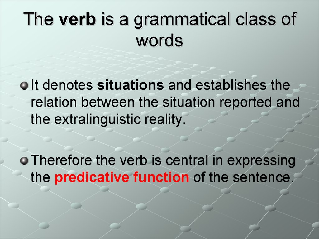 The verb is a grammatical class of words