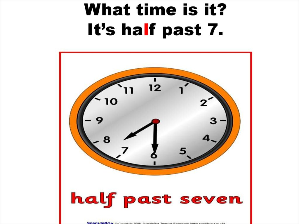 What time is it? It's half past 7.