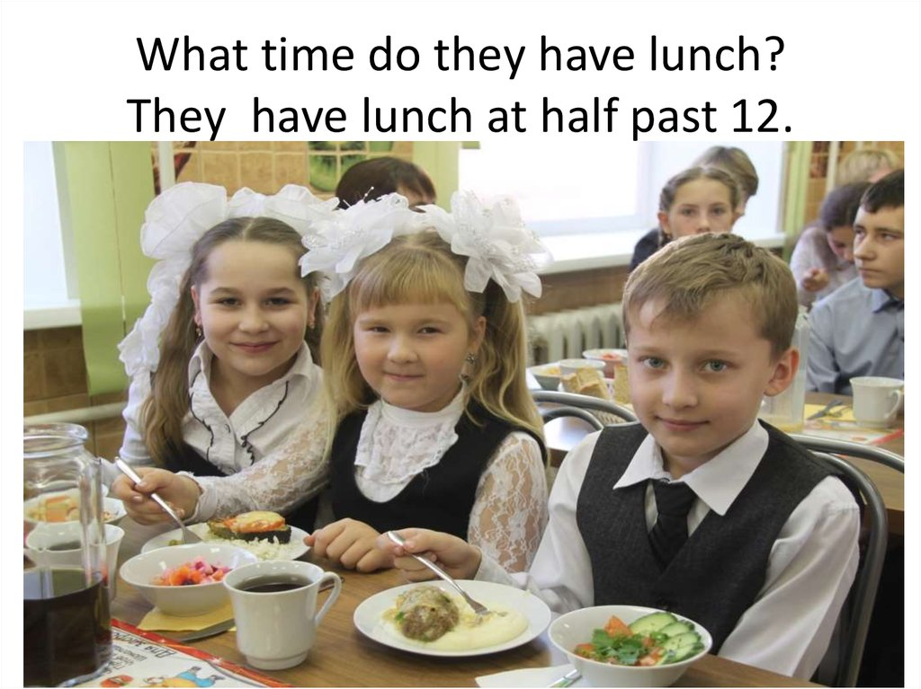 What time do they have lunch? They have lunch at half past 12.