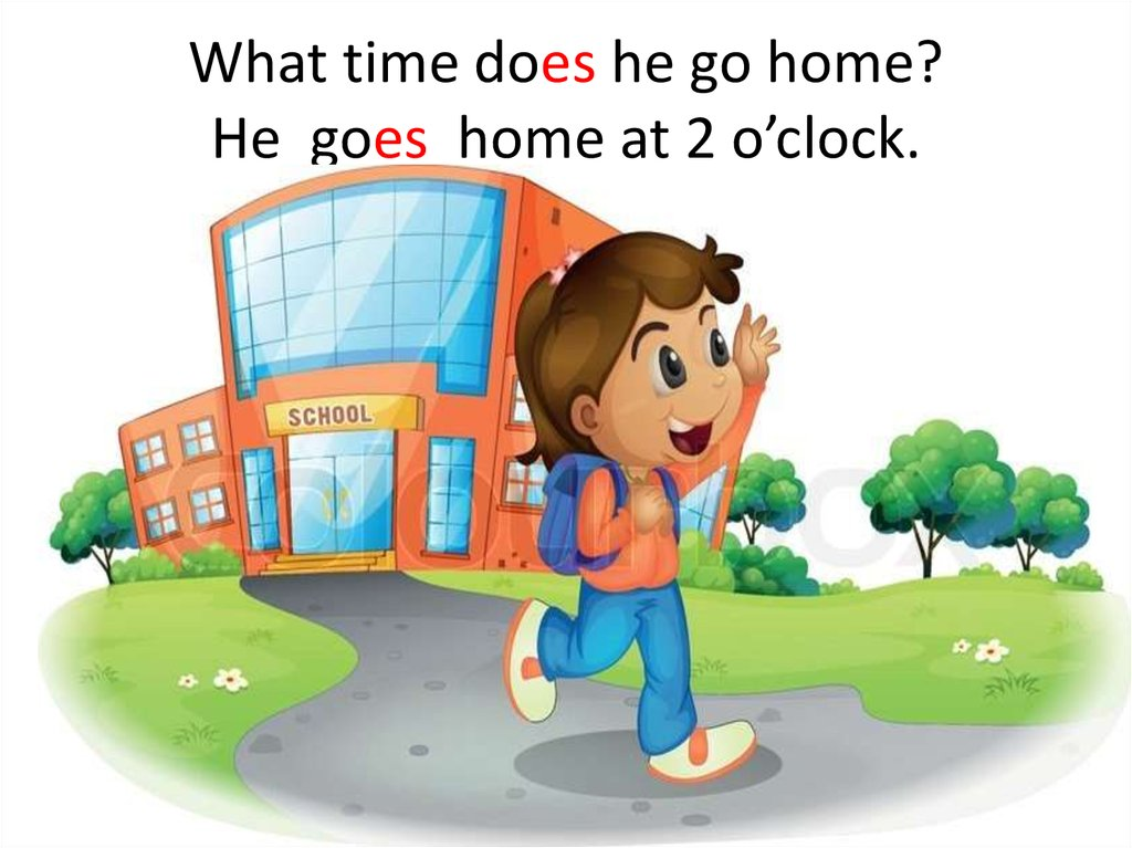 What time does he go home? He goes home at 2 o'clock.