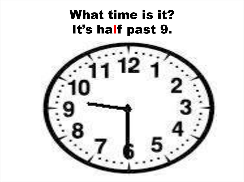 What time is it? It's half past 9.