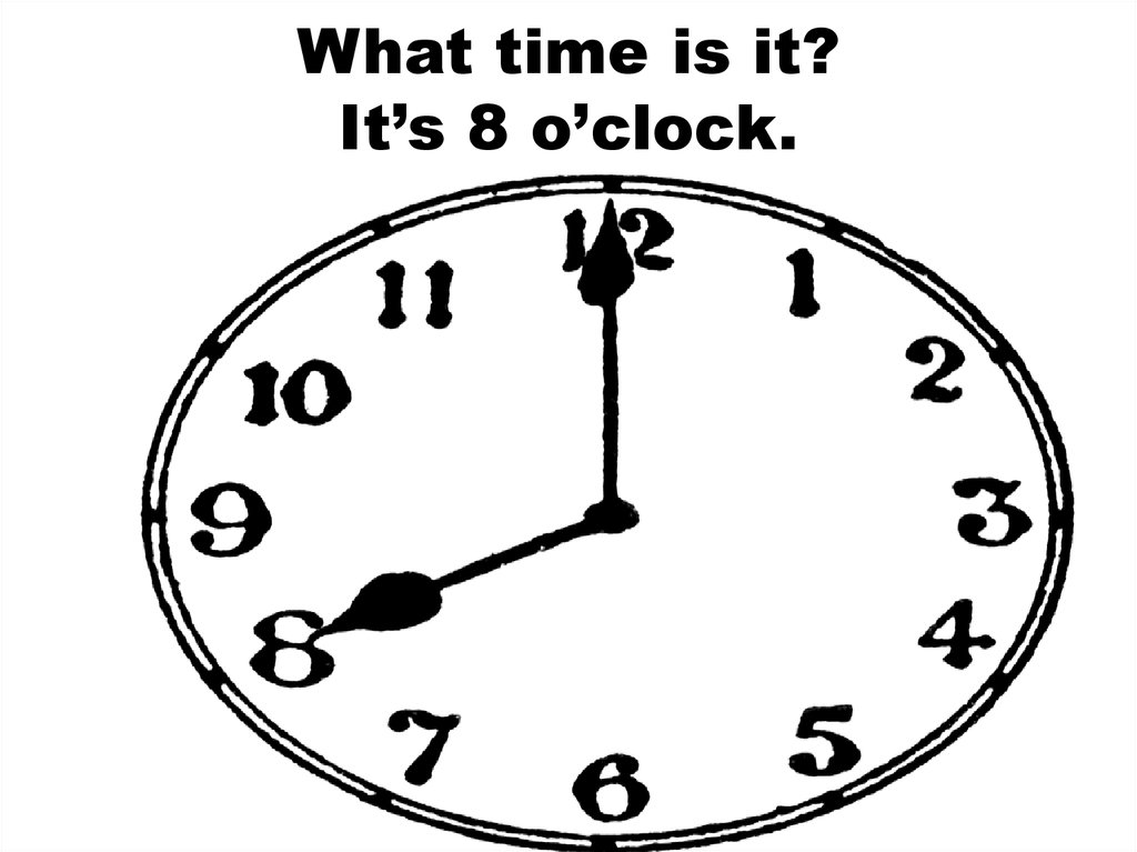 What time is it? It's 8 o'clock.
