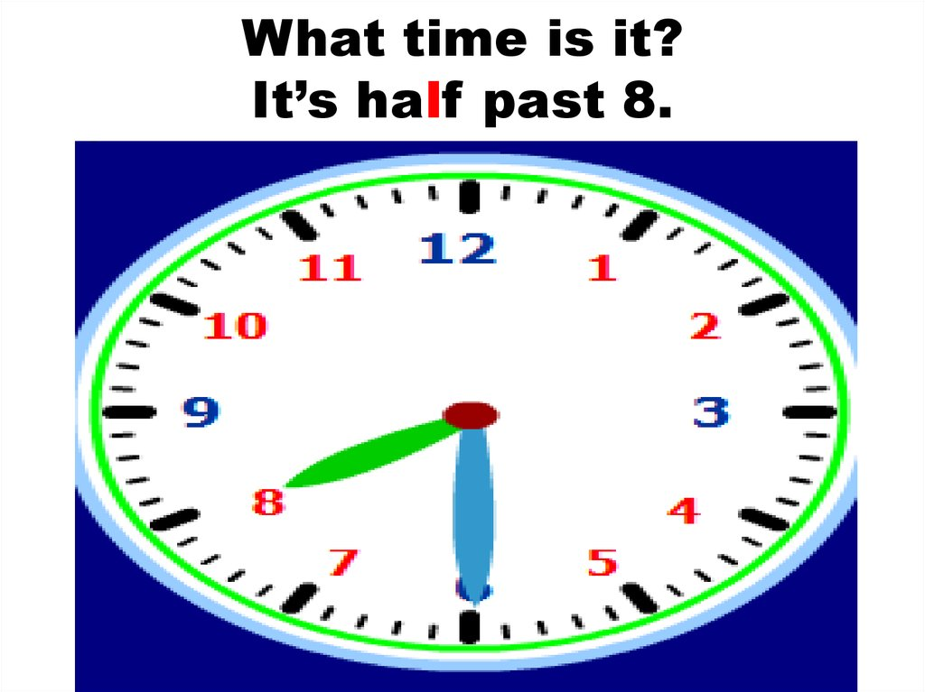 What time is it? It's half past 8.