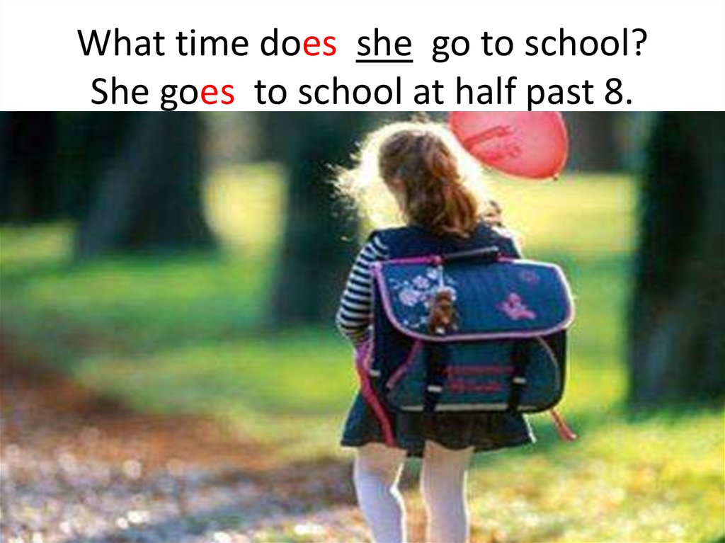 What time does she go to school? She goes to school at half past 8.
