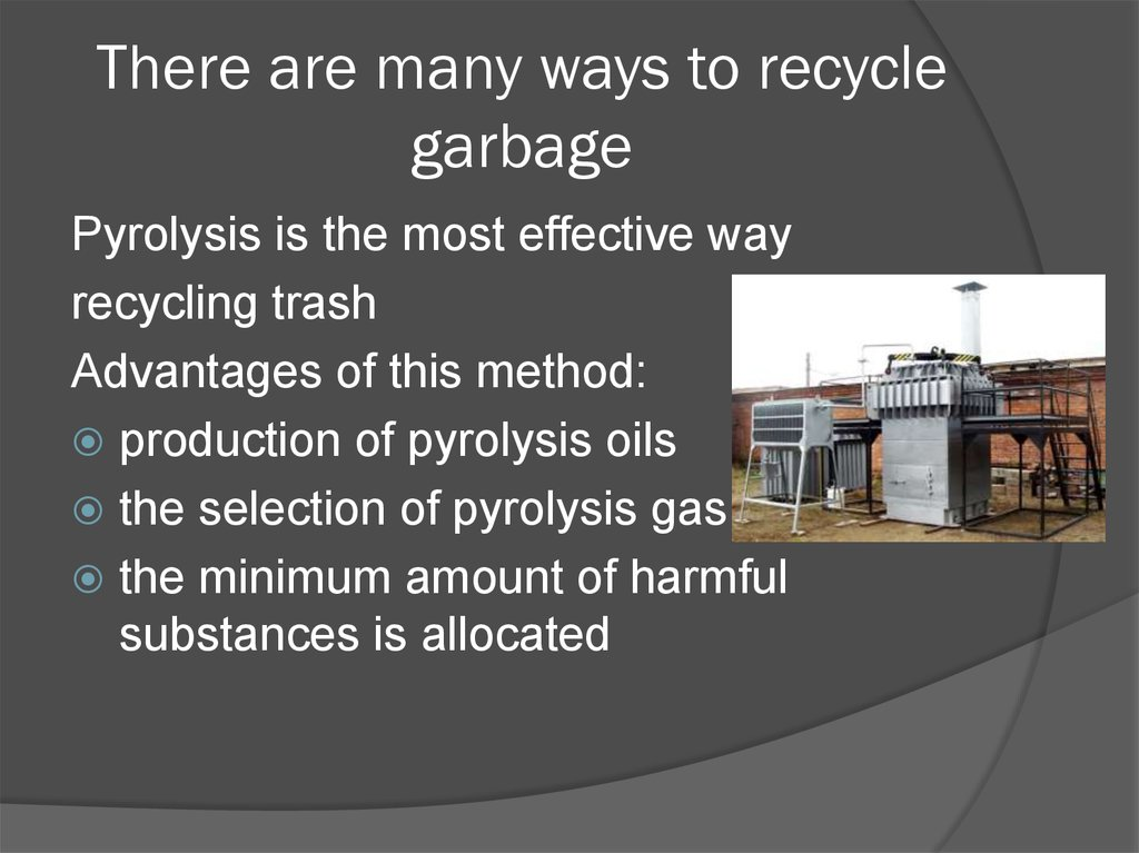 There are many ways to recycle garbage