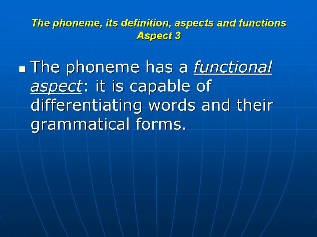 The phoneme, its definition, aspects and functions Aspect 3