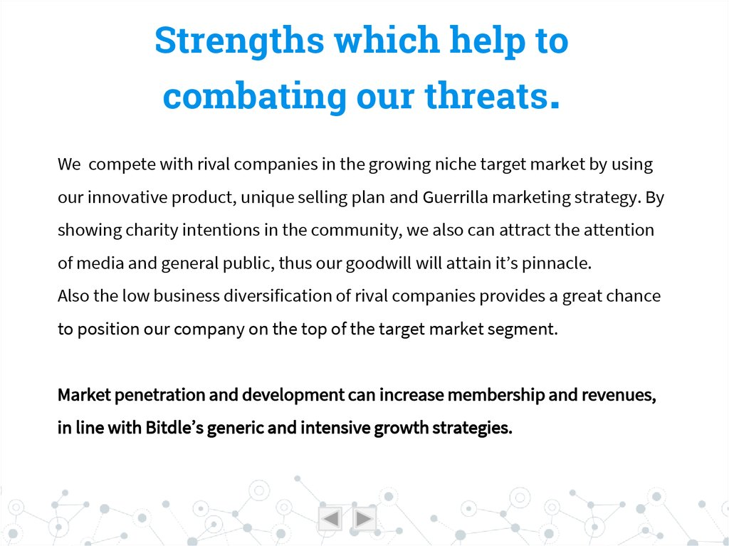 Strengths which help to combating our threats.