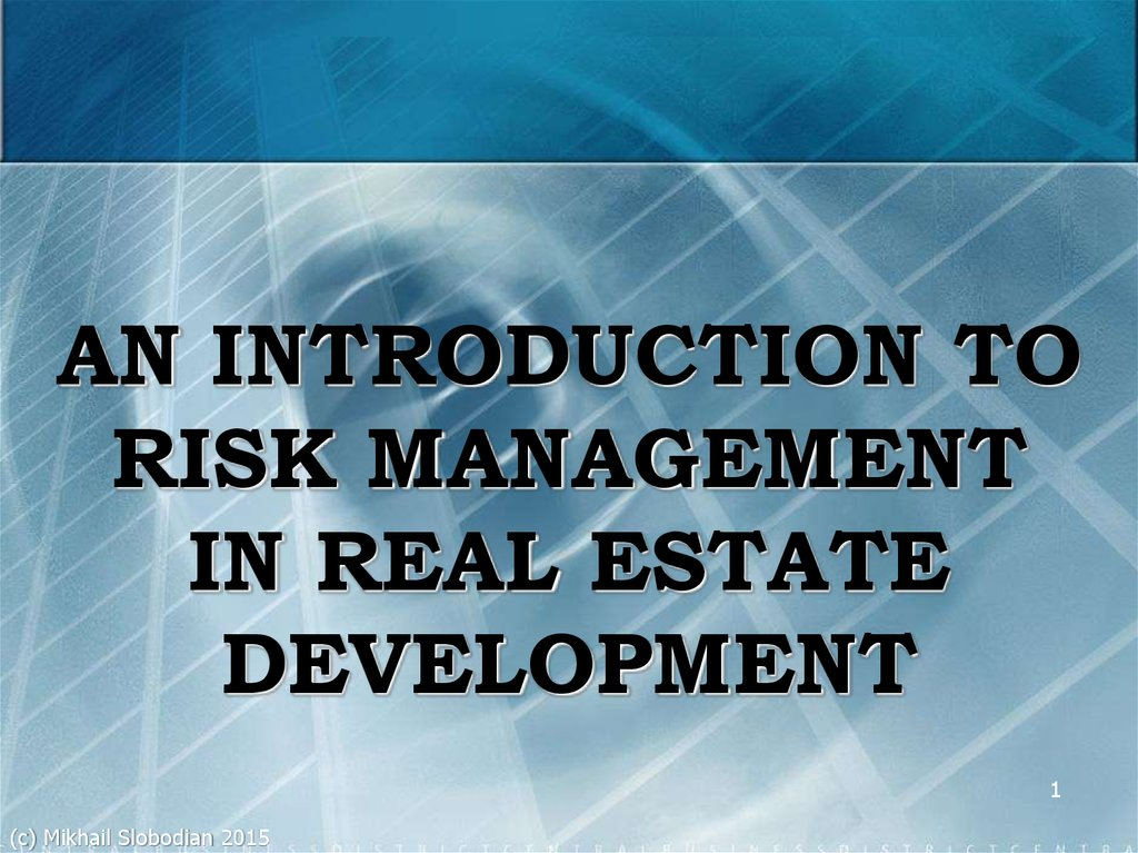 AN INTRODUCTION TO RISK MANAGEMENT IN REAL ESTATE DEVELOPMENT