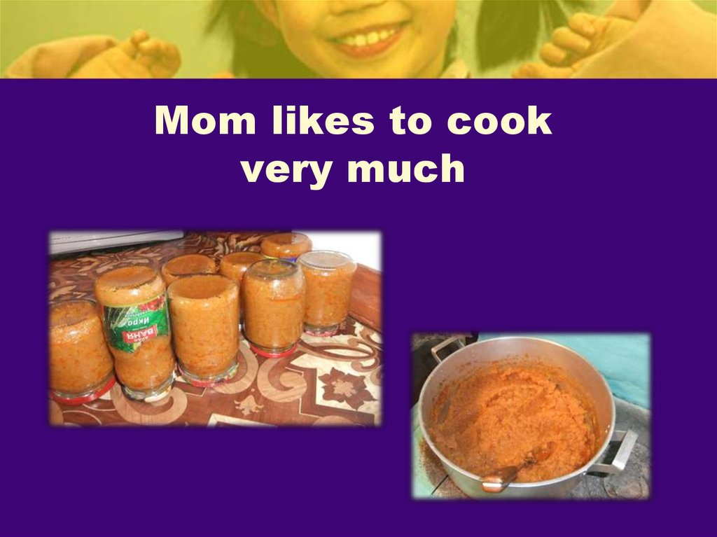 Mom likes to cook very much