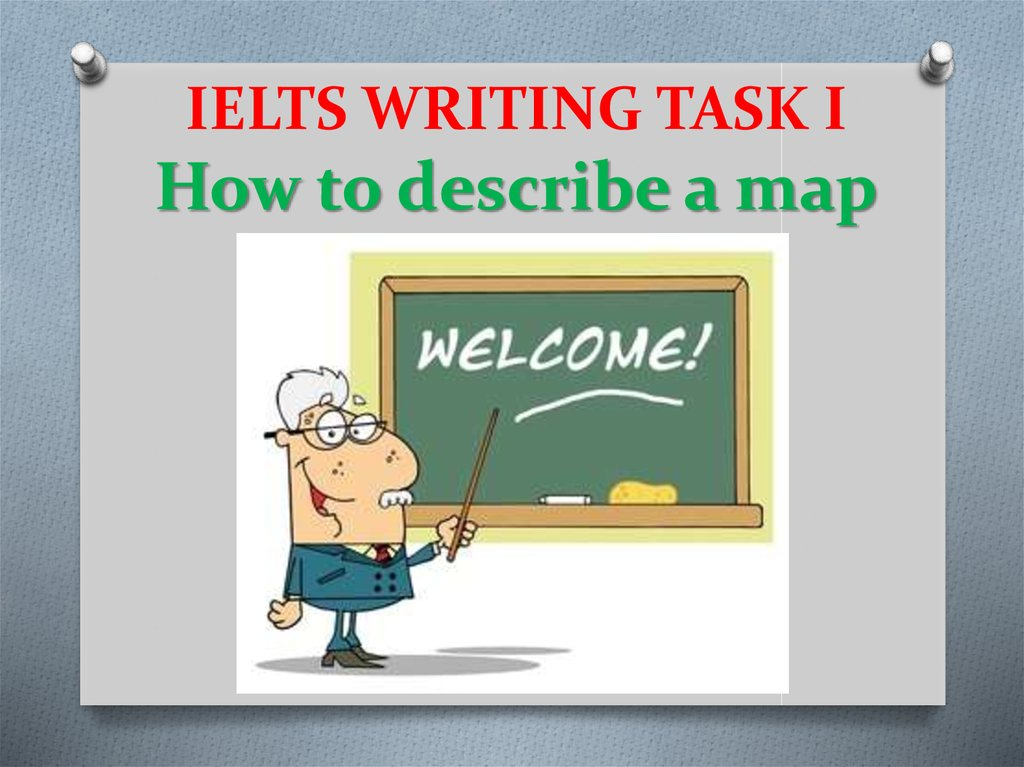 IELTS WRITING TASK I How to describe a map