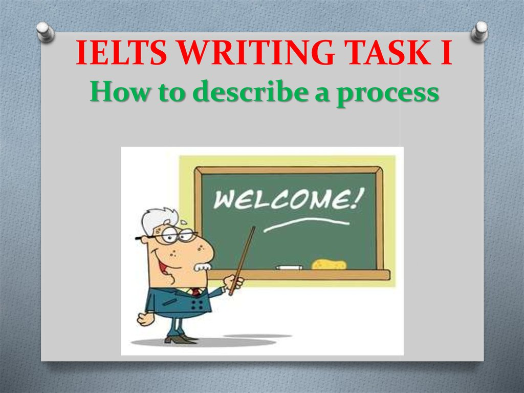 IELTS WRITING TASK I How to describe a process