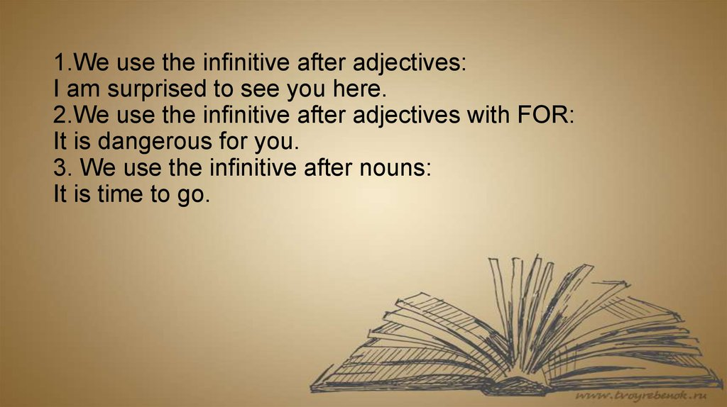 1.We use the infinitive after adjectives: I am surprised to see you here. 2.We use the infinitive after adjectives with FOR: It