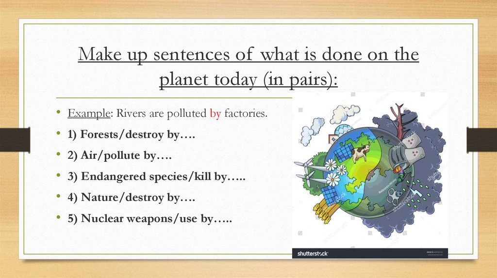 Make up sentences of what is done on the planet today (in pairs):