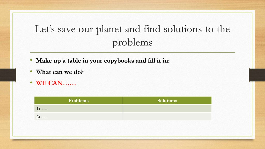 Let's save our planet and find solutions to the problems