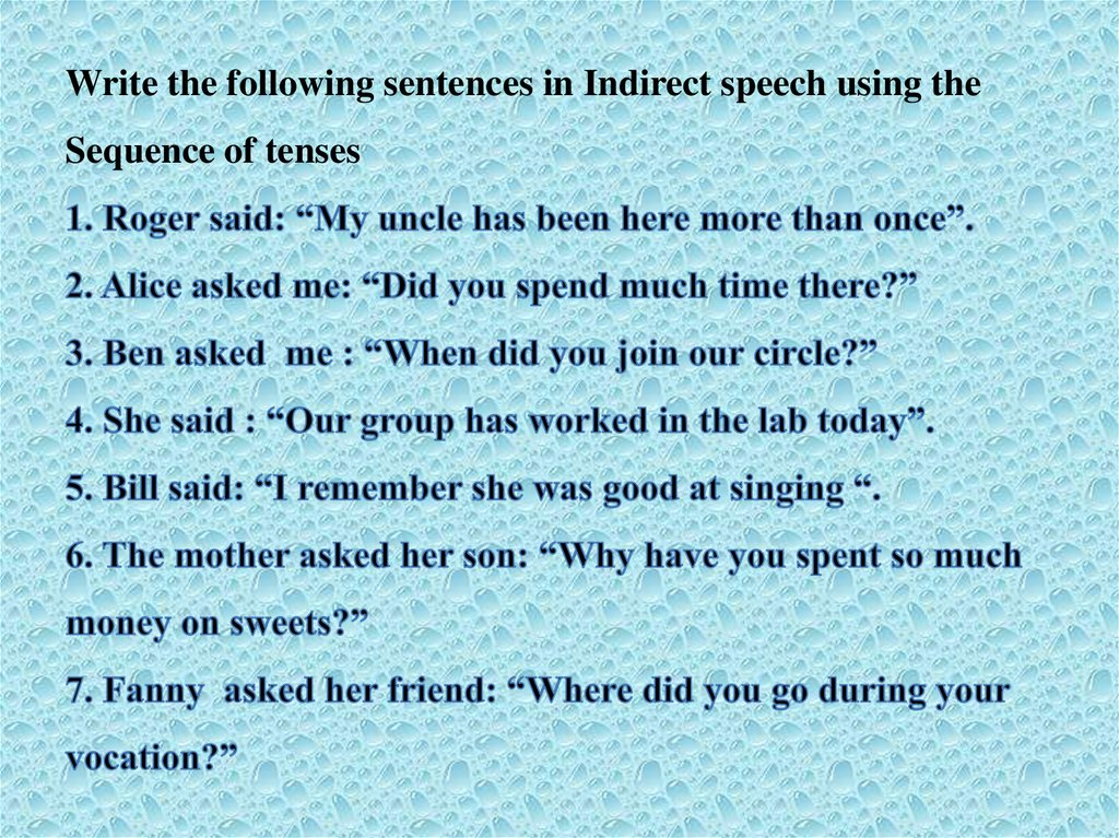 "Write the following sentences in Indirect speech using the Sequence of tenses 1. Roger said: ""My uncle has been here more than"