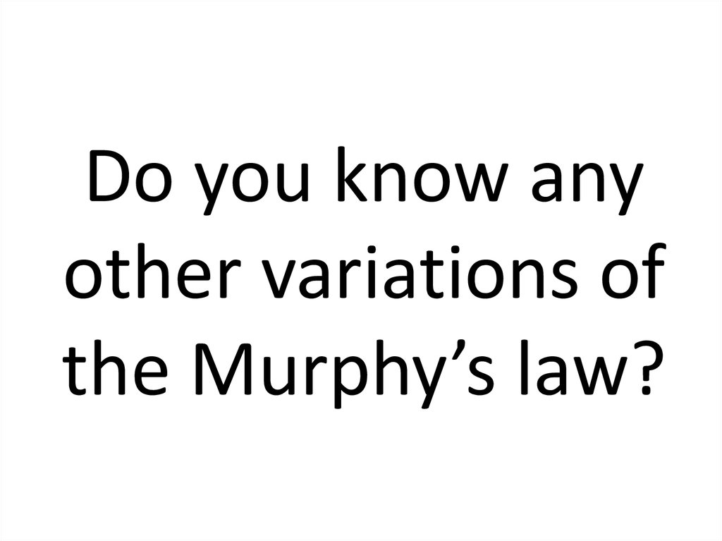 Do you know any other variations of the Murphy's law?