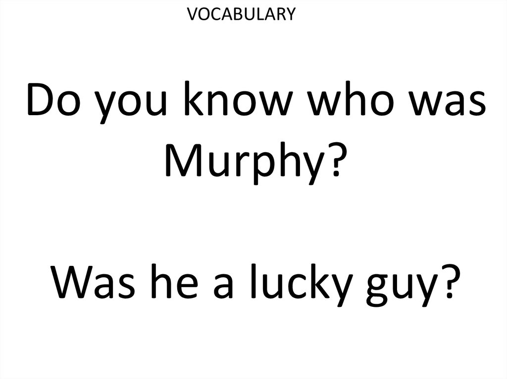 Do you know who was Murphy? Was he a lucky guy?