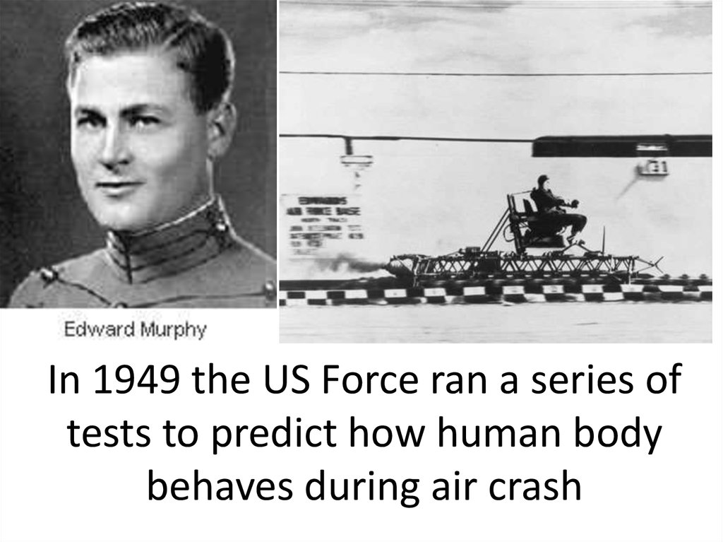 In 1949 the US Force ran a series of tests to predict how human body behaves during air crash