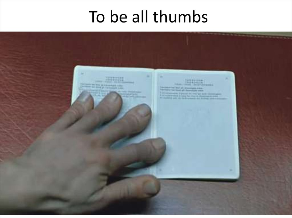 To be all thumbs