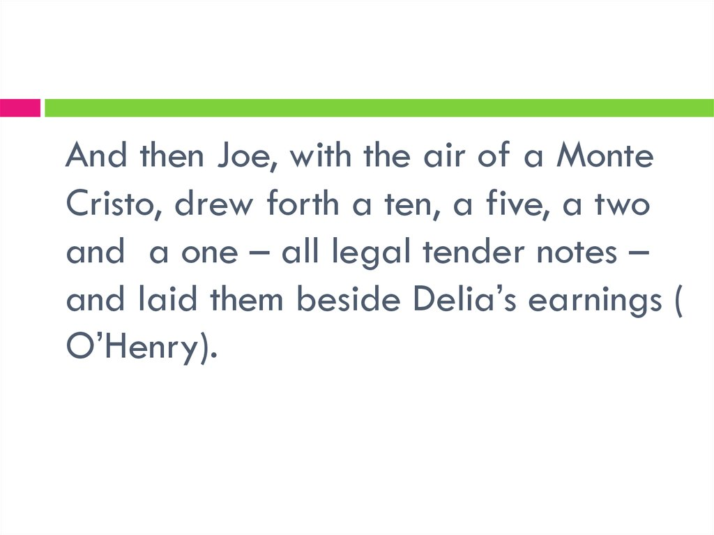 And then Joe, with the air of a Monte Cristo, drew forth a ten, a five, a two and a one – all legal tender notes – and laid